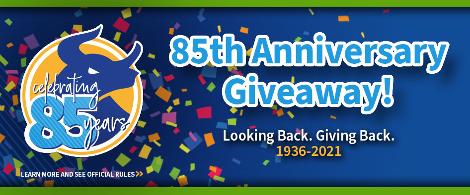 Celebrating 85 years. 8th Anniversary Giveaway! Looking Back. Giving Back. 1936-2021. Learn more and see official rules >>