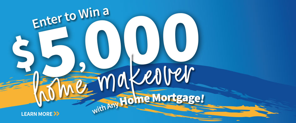 Enter to Win a $5,000 home makeover with Any Home Mortgage! Ask about our no-fee Home Equity Loans! Learn More >>
