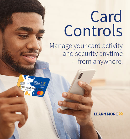 Card Controls. Manage your card activity and security anytime-from anywhere. LEARN MORE.