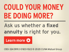 Could your money be doing more? Ask us whether a fixed annuity is right for you. Learn More.